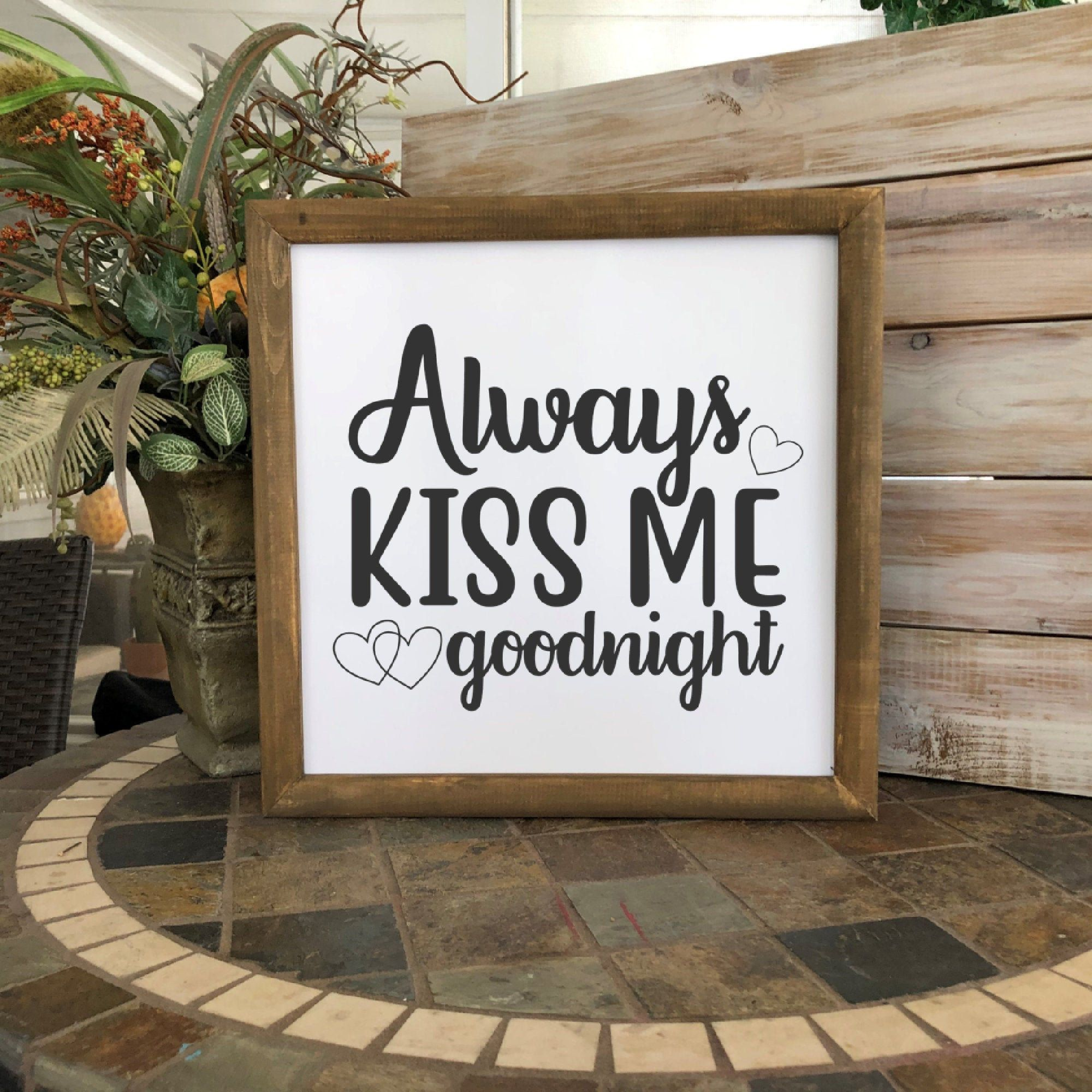 Always Kiss Me Goodnight Wood Home Sign Love Sign Wood Sign