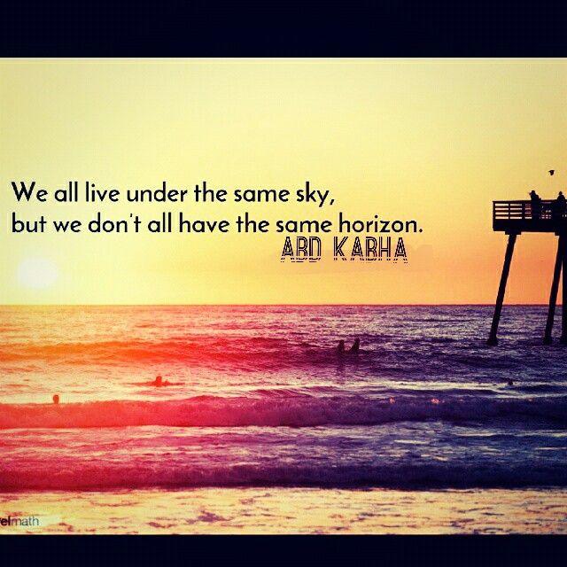 نحن جميعا نعيش تحت سماء واحدة  ولكننا لانملك نفس الأفق
