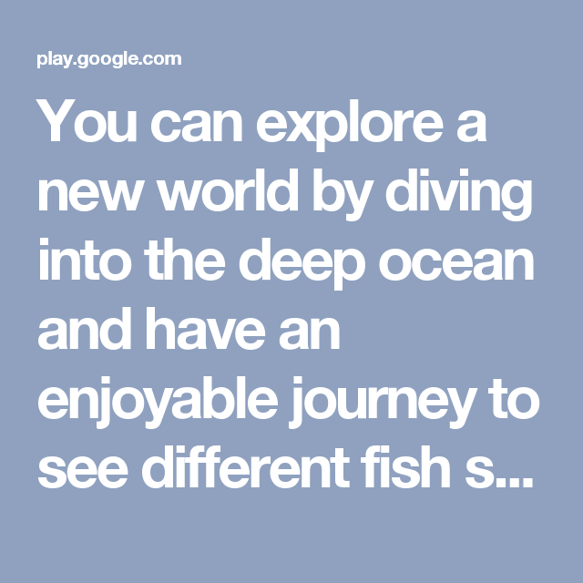 You can explore a new world by diving into the deep ocean and have an enjoyable journey to see different fish species.