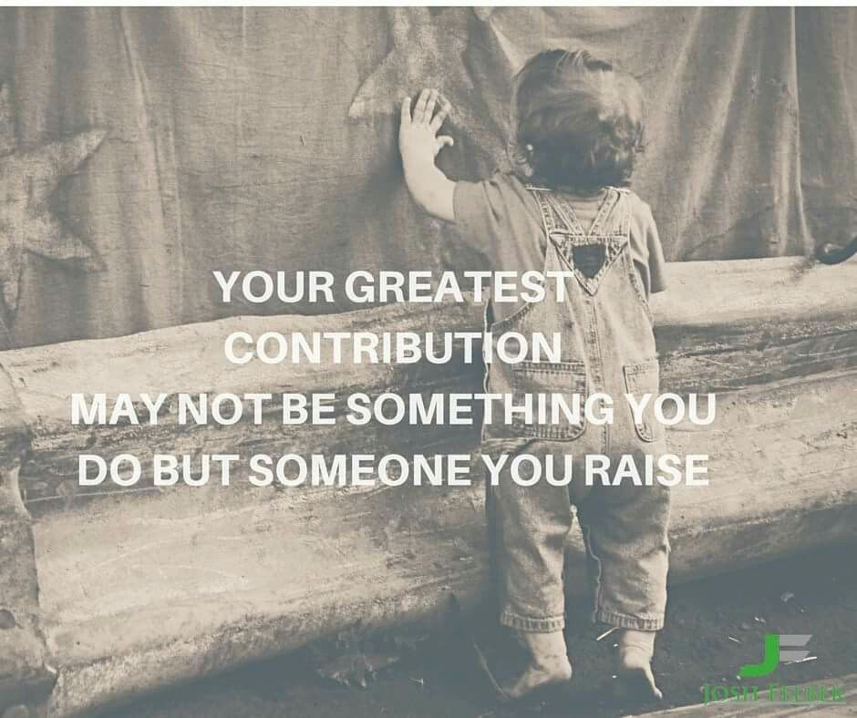 Raising A Child Is Something You Do It Is The Most Important Thing You Do It Takes Lots Of Time And Dedication W Quotes For Kids Inspirational Quotes Words