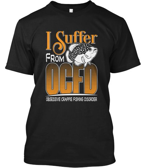 d81fbb1c88 Obsessive Crappie Fishing Disorder Shirt | gifts | Crappie fishing ...