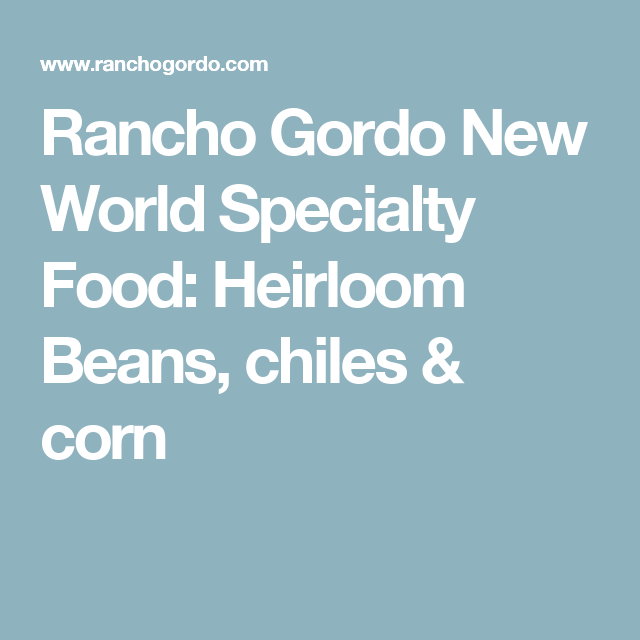 Rancho Gordo New World Specialty Food: Heirloom Beans, chiles & corn