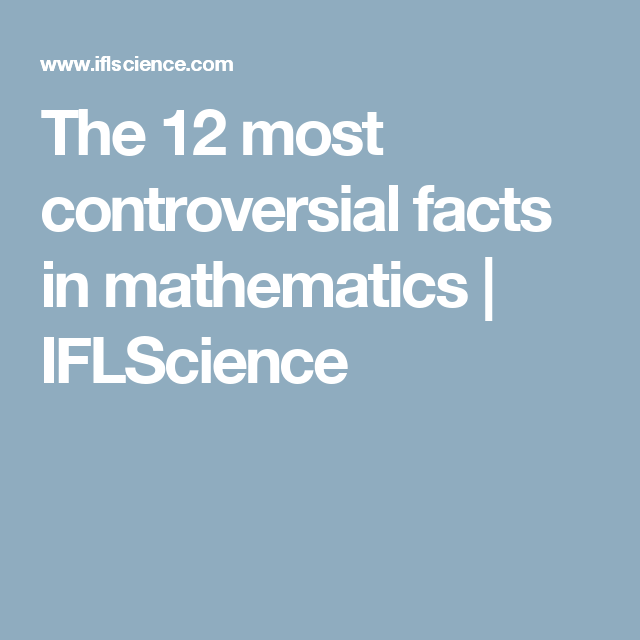 The 12 most controversial facts in mathematics | IFLScience | Good ...