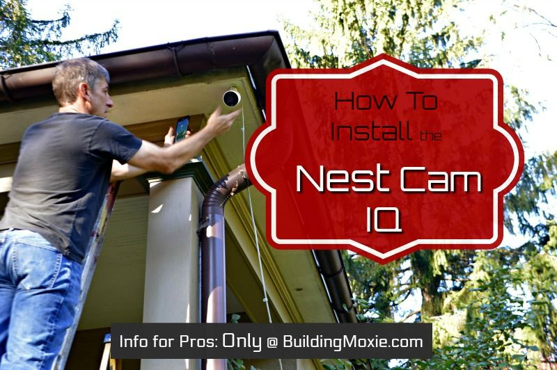 Complete How to Install the Nest Cam IQ Outdoor Wireless