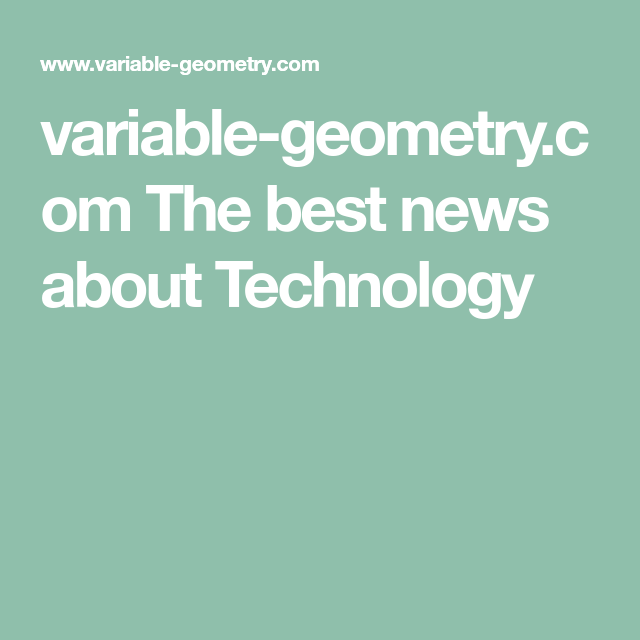 Variable-geometry.com The Best News About Technology