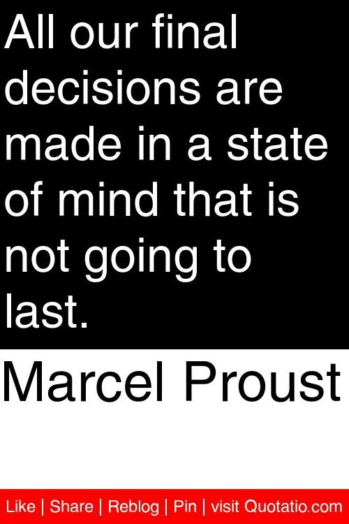 Marcel Proust - All our final decisions are made in a ...