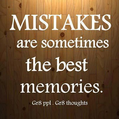 Mistakes Are Sometimes The Best Memories Quote Life Love Life Quotes Facts Of Life Quotes Real Facts Of Life