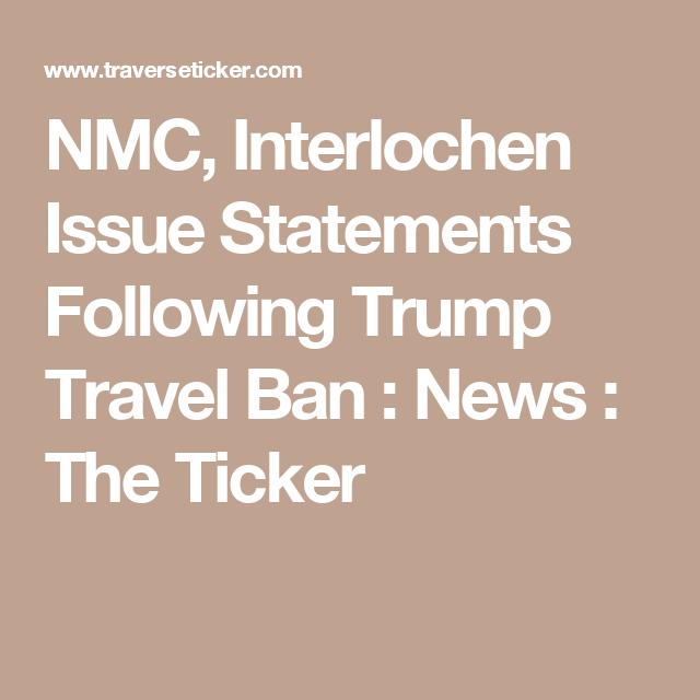 NMC, Interlochen Issue Statements Following Trump Travel Ban : News : The Ticker