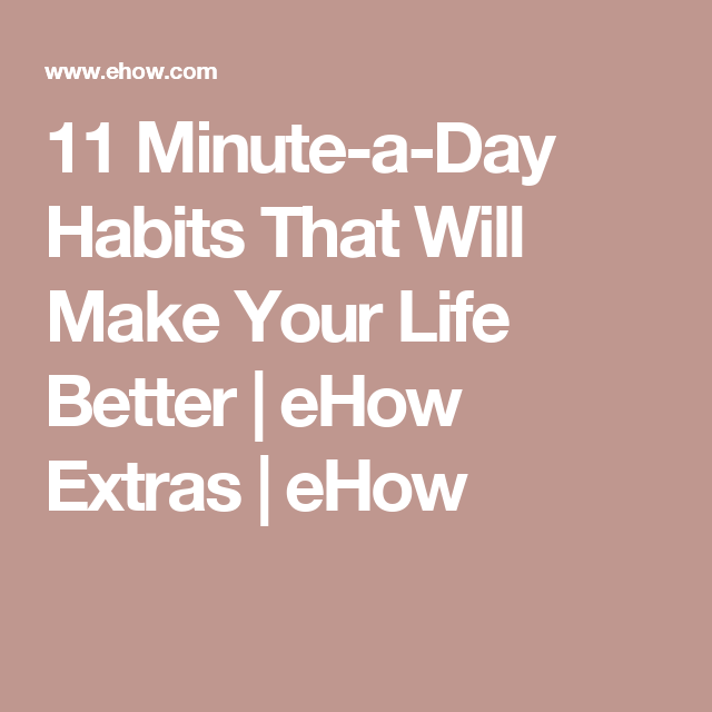 11 Minute-a-Day Habits That Will Make Your Life Better | eHow Extras | eHow
