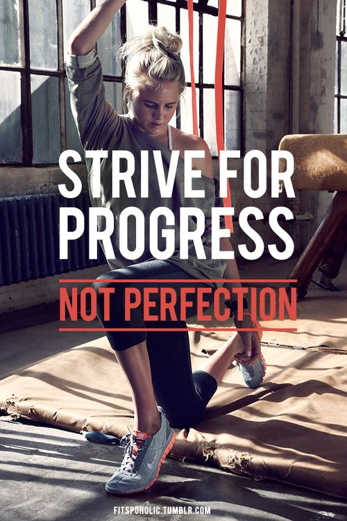 strive for progress - not perfection.