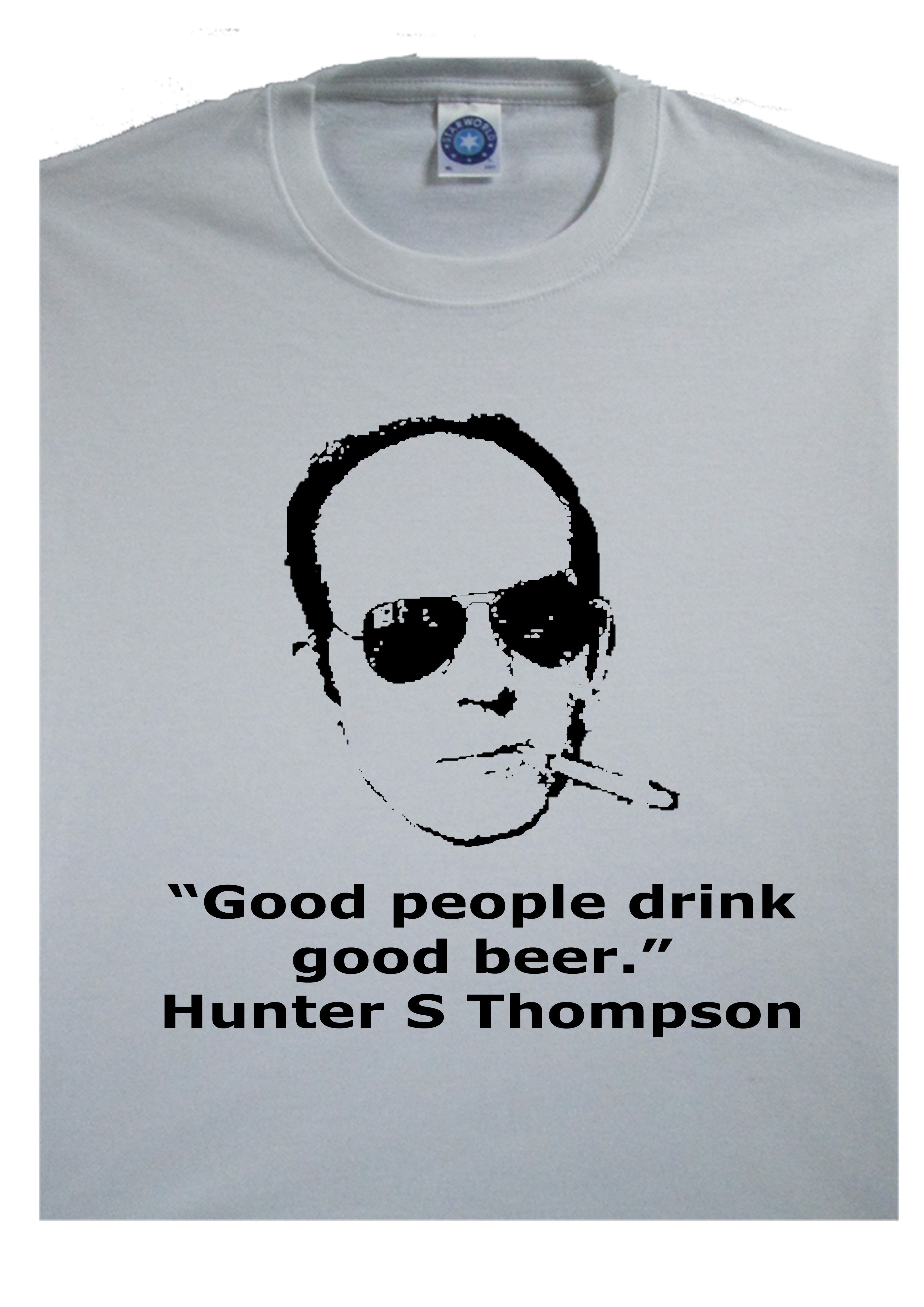 "Hunter S Thompson ""Good people drink, good beer."" taken"