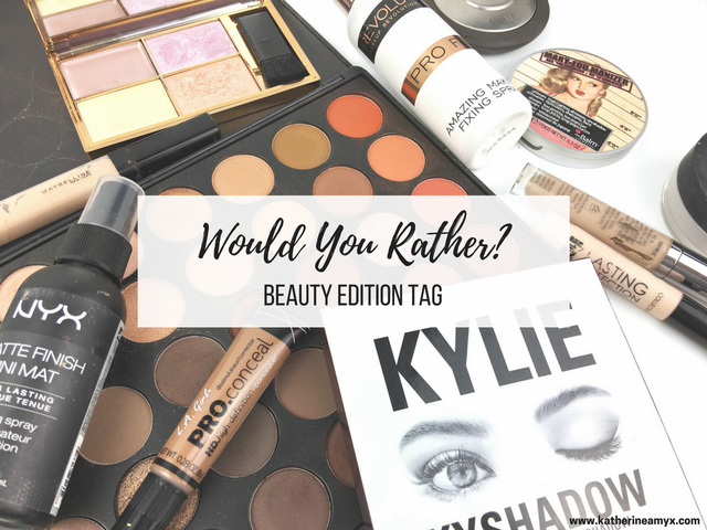 WOULD YOU RATHER: BEAUTY EDITION | TAG | katherine-amy | Bloglovin'