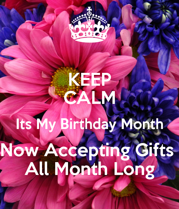 'KEEP CALM Its My Birthday Month Now Accepting Gifts All