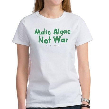 eb24ae0dd83b Make Algae Not War The 100 T-Shirt - Description: Make algae not war. This  design is inspired by the good and peace loving Monty from the TV show The  100.