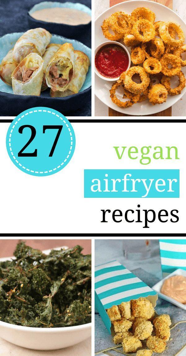 27 Super Tasty Vegan Air Fryer Recipes Healthy Air Fryer Recipes Vegan Food Recipes Air Fryer Recipes Vegetarian
