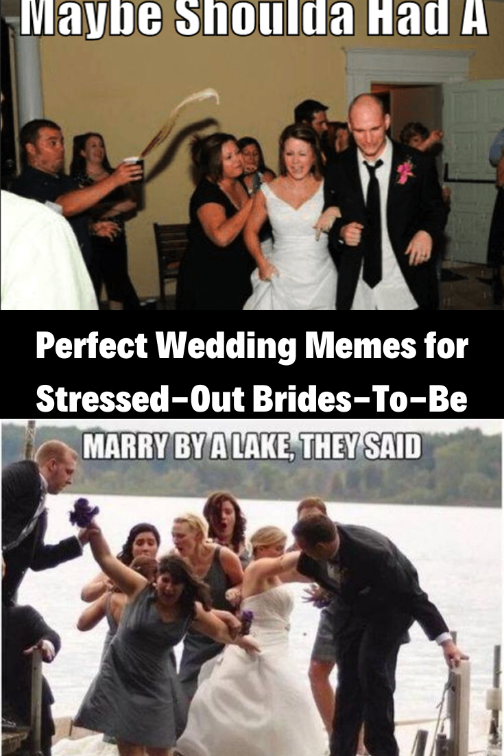 Perfect Wedding Memes for Stressed-Out Brides-To-Be   One liner jokes, Funny one liners, Mommy ...