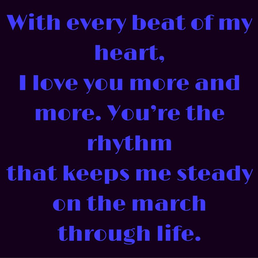 with every beat of my heart i love you more and more you re the rhythm that keeps me steady on the march through life q love you more love you girl