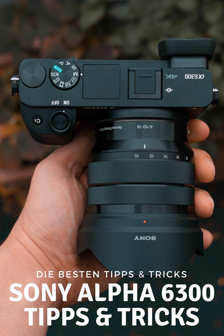 Sony Alpha A6300 Tipps Akkulaufzeit Fokus Peaking Fokuslupe Mehr Systemkamera Weitwinkel Sony