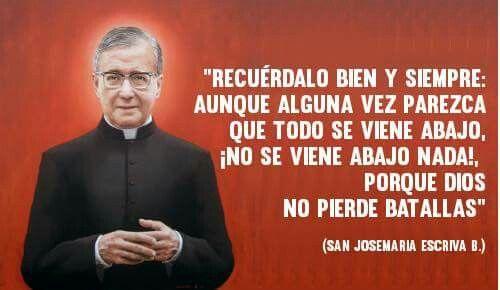 San Josemaría Escrivá De B San Josemaria Escriva Frases De Santos Oracion Para Momentos Dificiles