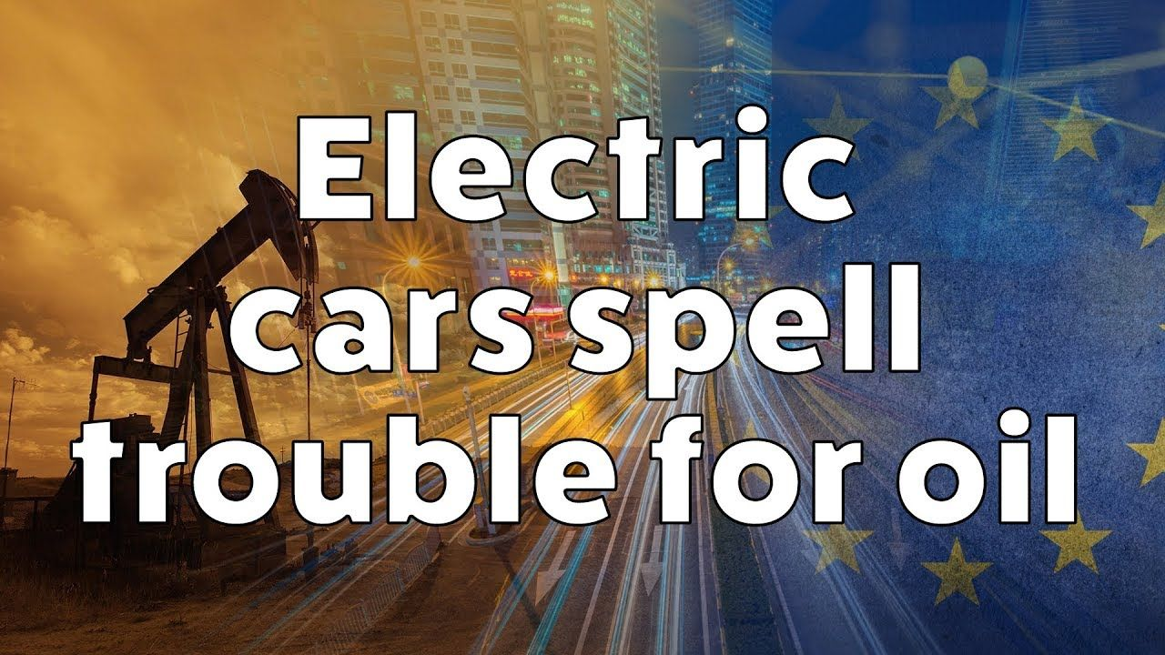 Electric cars spell trouble for oil a look at the impact