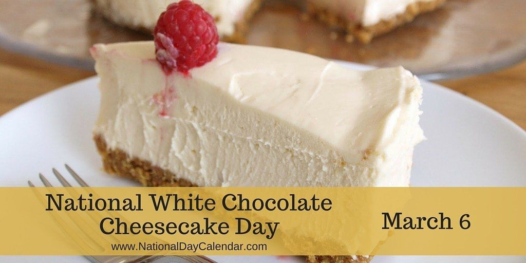 National White Chocolate Cheesecake Day March 6 National Day Calendar Cheesecake Day Cheesecake Food