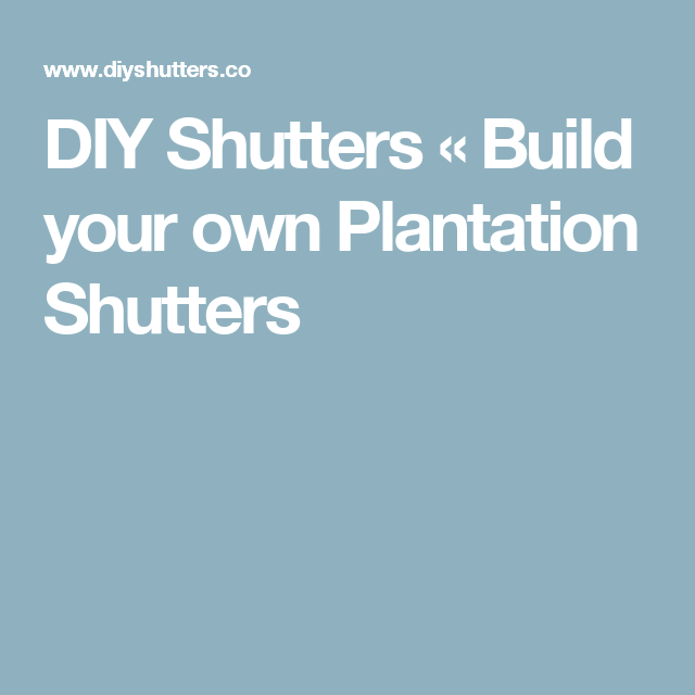 DIY Shutters « Build your own Plantation Shutters | Great things ...