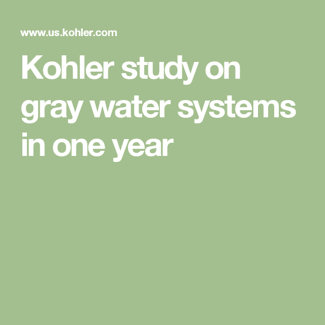 Kohler study on gray water systems in one year | Energy House Ideas ...