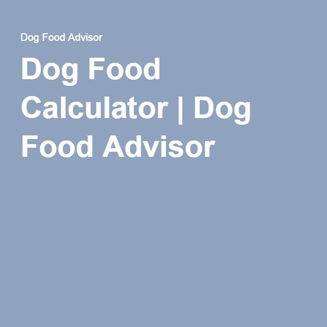 Dog Food Calculator Dog Food Advisor Dog Food Recipes Dog