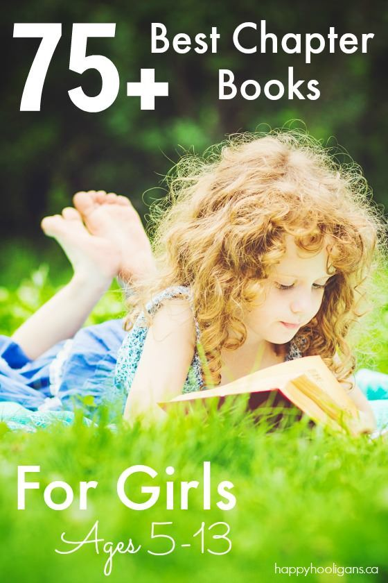 75+ Best Chapter books for girls - ages 5-13:  These amazing books span all genres and will captivate, excite, inspire and empower young girls of all ages. - Happy Hooligans