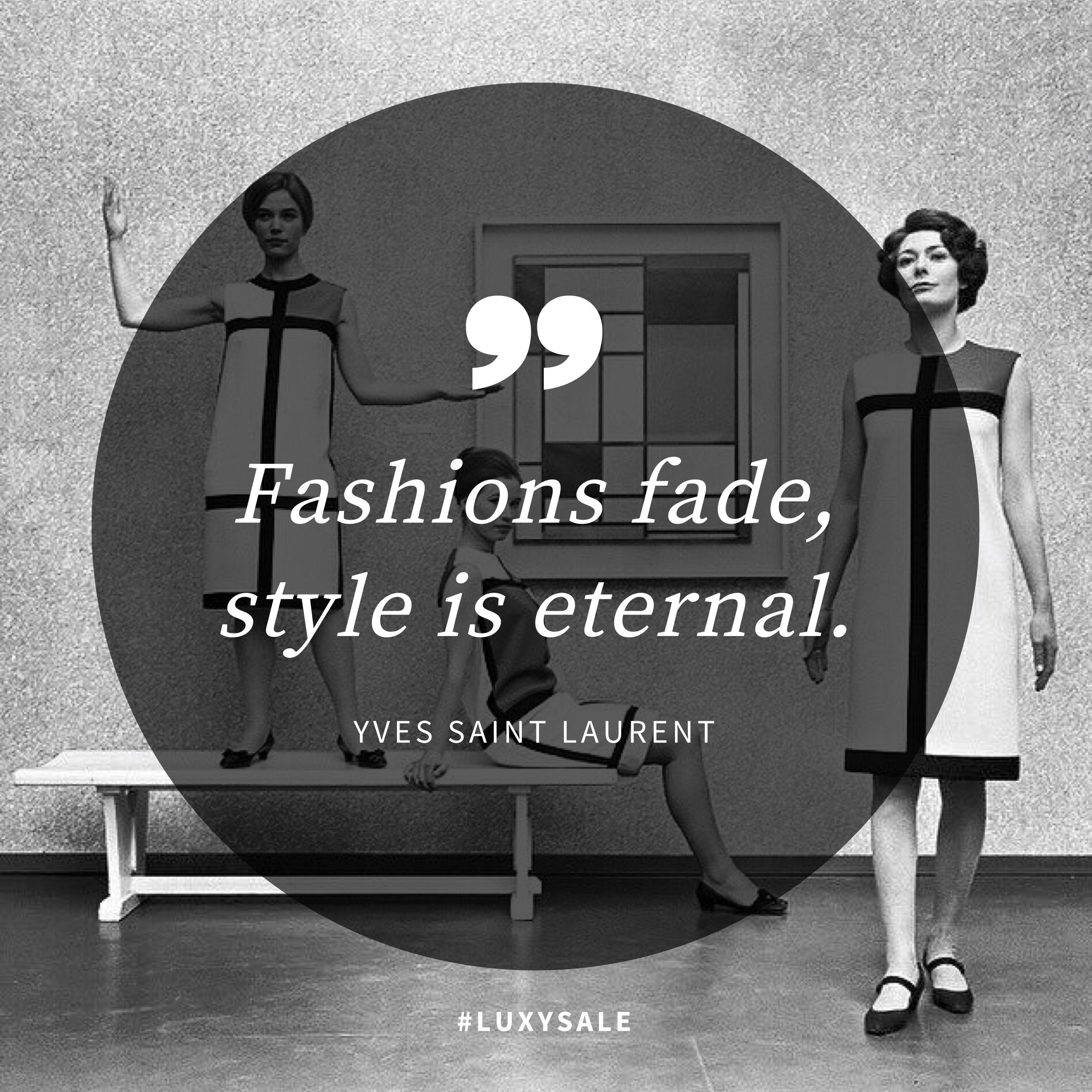 Fashions Fade Style Is Eternal Yves Saint Laurent Luxysale Fashionquotes Sale Luxury
