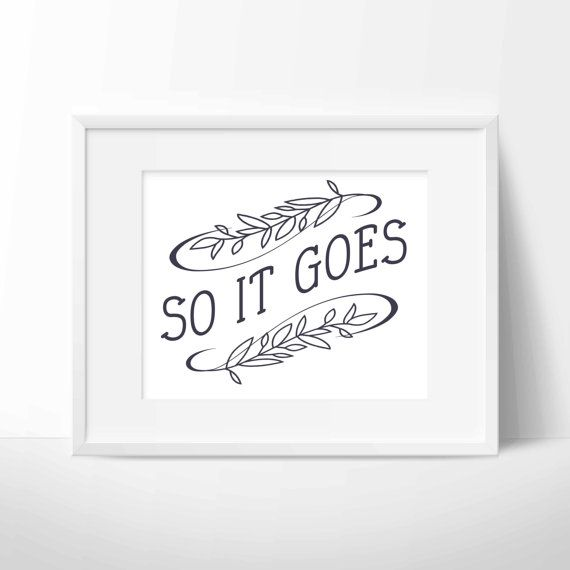 """""""So It Goes"""" Saying Print {Digital} by Whitehall Shop on Etsy"""