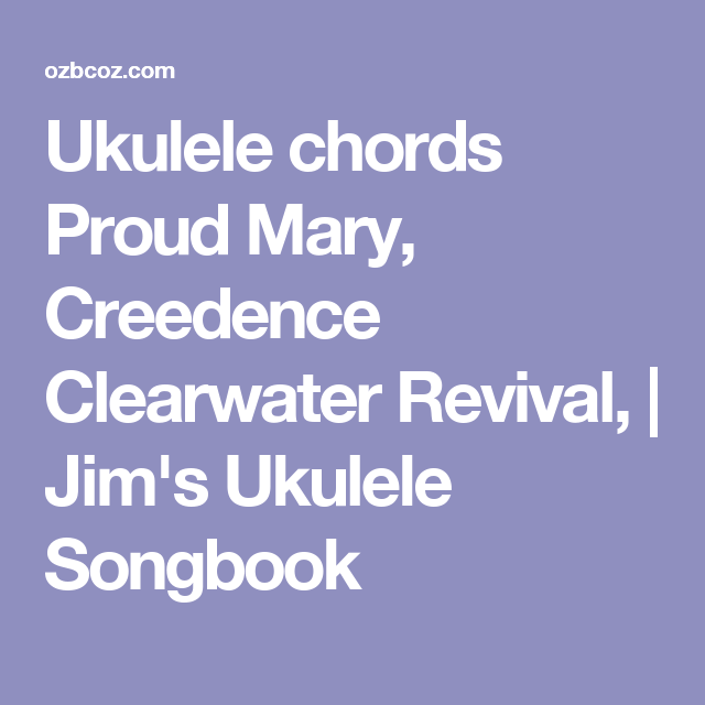 Ukulele chords Proud Mary, Creedence Clearwater Revival, | Jim\'s ...