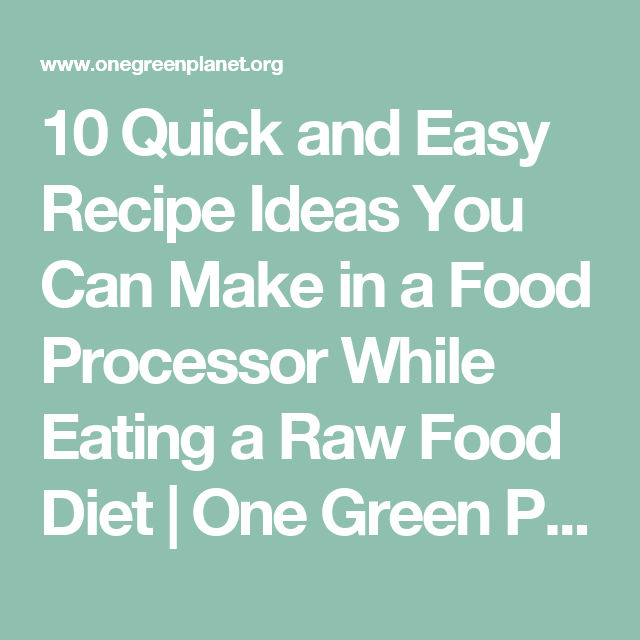 10 quick and easy recipe ideas you can make in a food processor 10 quick and easy recipe ideas you can make in a food processor while eating a raw food diet forumfinder Choice Image