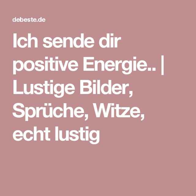 positive energie sprüche Ich sende dir positive Energie.. | Lustige Bilder, Sprüche, Witze  positive energie sprüche