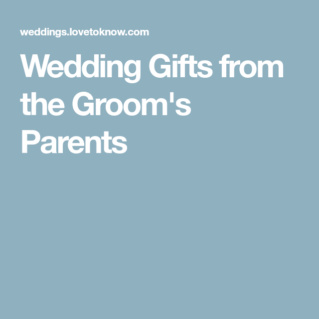 Wedding Gifts From The Groom's Parents In 2020