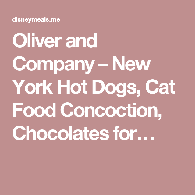 Oliver and Company – New York Hot Dogs, Cat Food Concoction, Chocolates for…