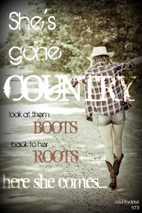Shes Gone Country With Images Country Girl Quotes Country