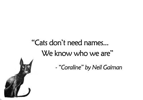 Man Gives Names To All The Animals And People And Places And Gods Since He Thinks That Naming Is Creating Jy Coraline Quotes Coraline Cat Coraline