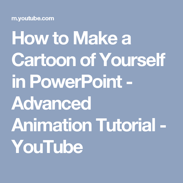 how to make a cartoon of yourself in powerpoint advanced animation