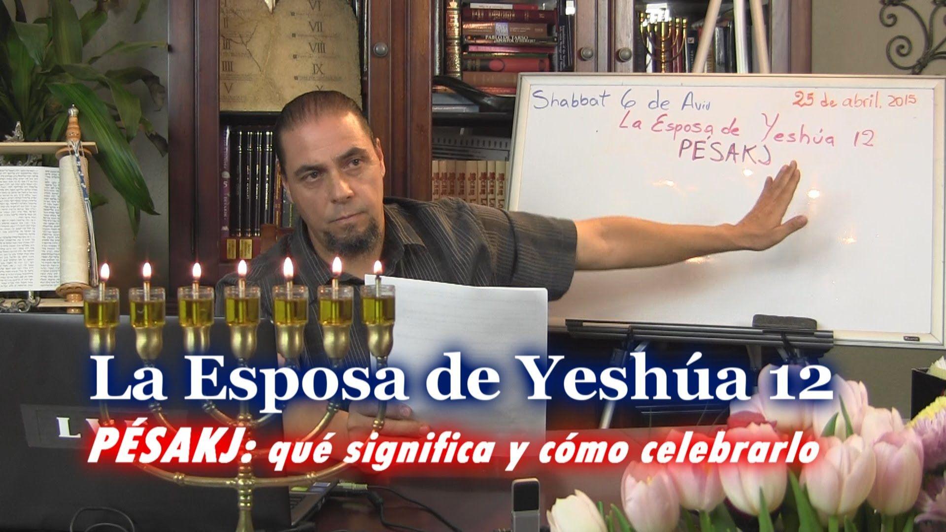 La Esposa de Yeshúa 12 -  Pésakj: Qué significa y cómo celebrarlo