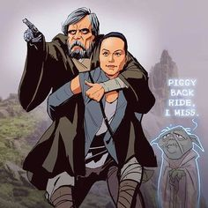 Piggy back ride, I miss. Luke Skywalker, Rey and Yoda from Star Wars.