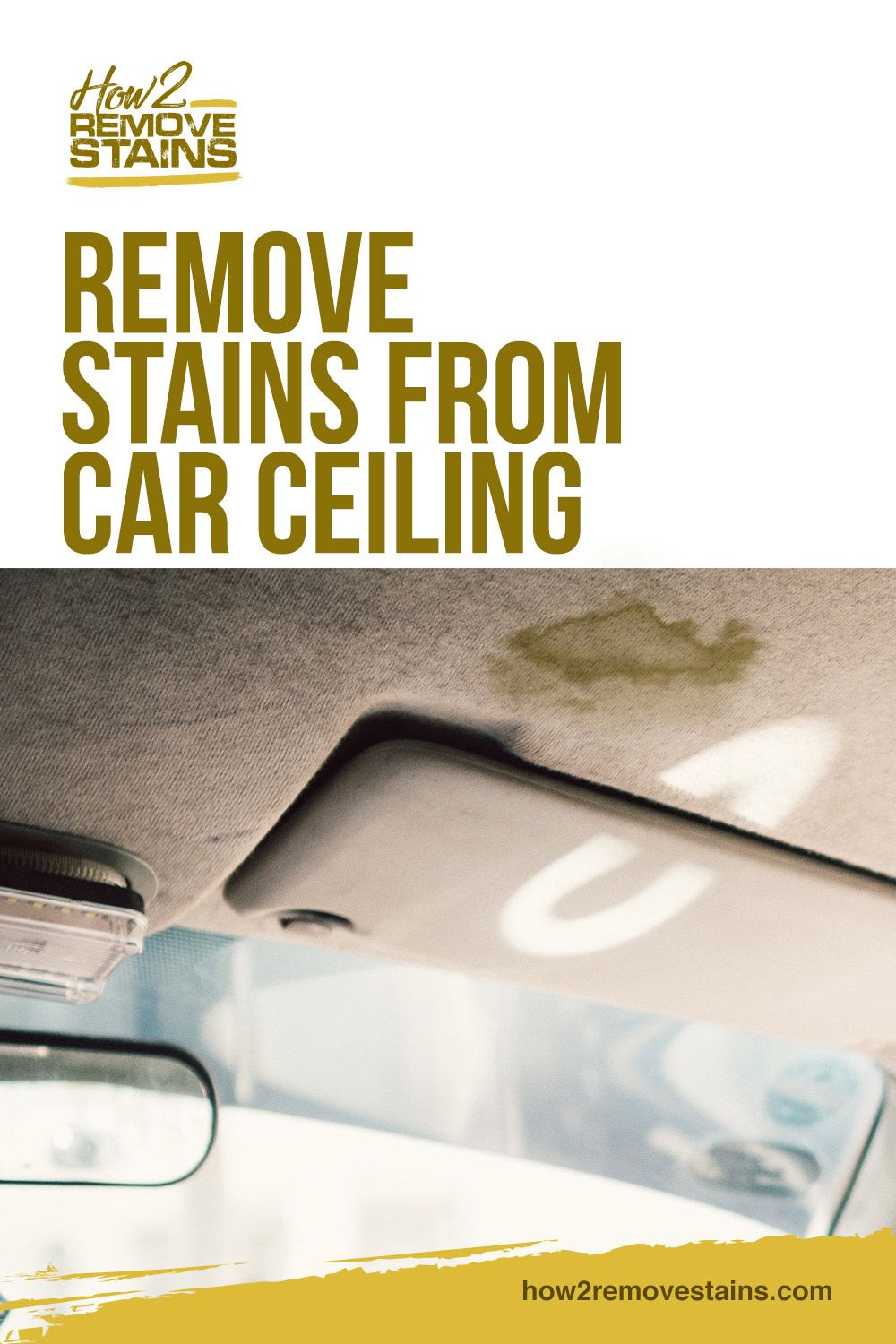 How to remove stains from car ceiling in 2020 Car stain