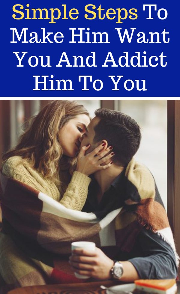 Simple Steps To Make Him Want You And Addict Him To You | Make him want you,  Make him miss you, Make him chase you