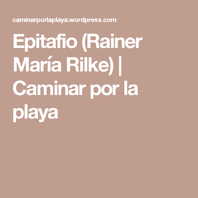 Epitafio (Rainer María Rilke) | Caminar por la playa
