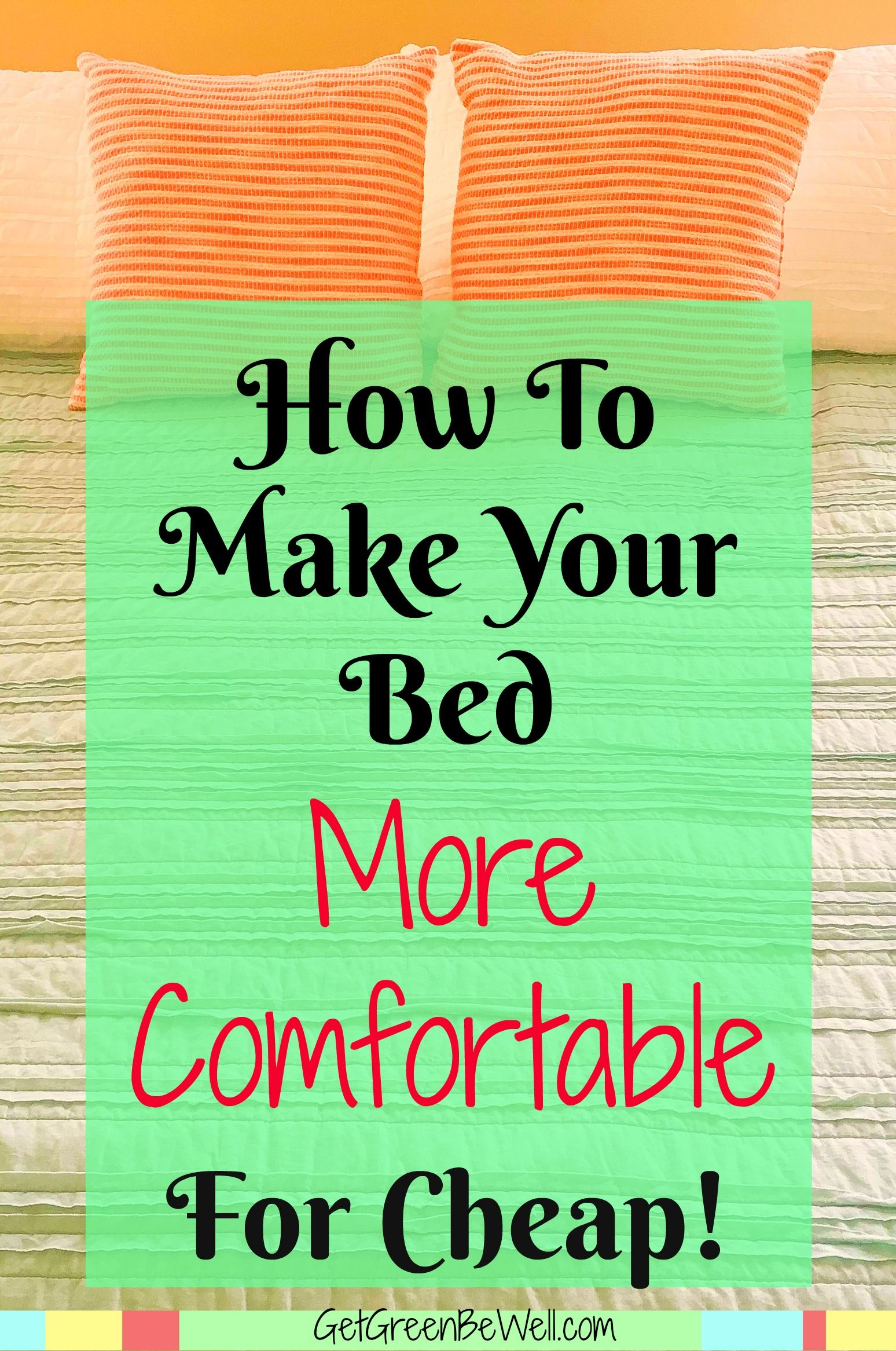 How To Make A Bed More Comfortable For Cheap How To Make Bed Make Your Bed Green Living Tips