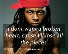 lil wayne | lil wayne love quotes i don't want a broken heart lil wayne ... #lilwayne
