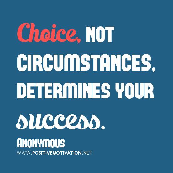 Choice Quotes Choice Quotes Choice Not Circumstances Determines Your Success .