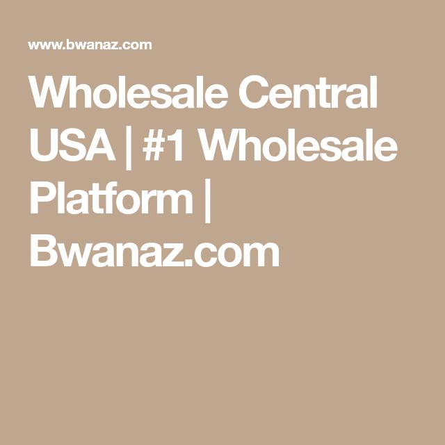 Wholesale Central Usa 1 Wholesale Platform Bwanaz Com Wholesale Make It Simple Easy