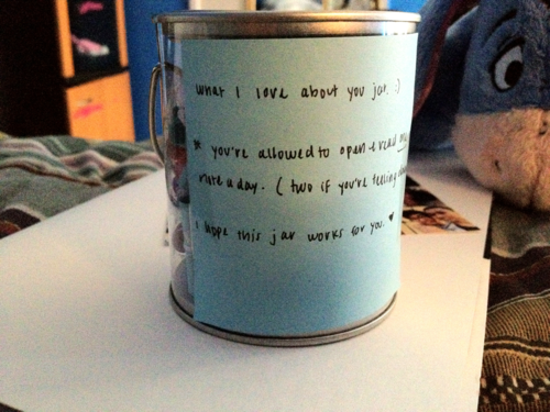 """What I love about you jar""    *You're allowed to open and read one note a day.   (two if you're feeling down)."