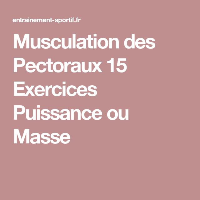 Musculation des Pectoraux 15 Exercices Puissance ou Masse
